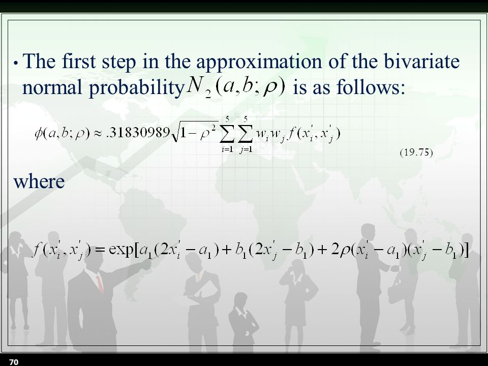 The first step in the approximation of the bivariate normal probability is as follows: where (19.75) 70