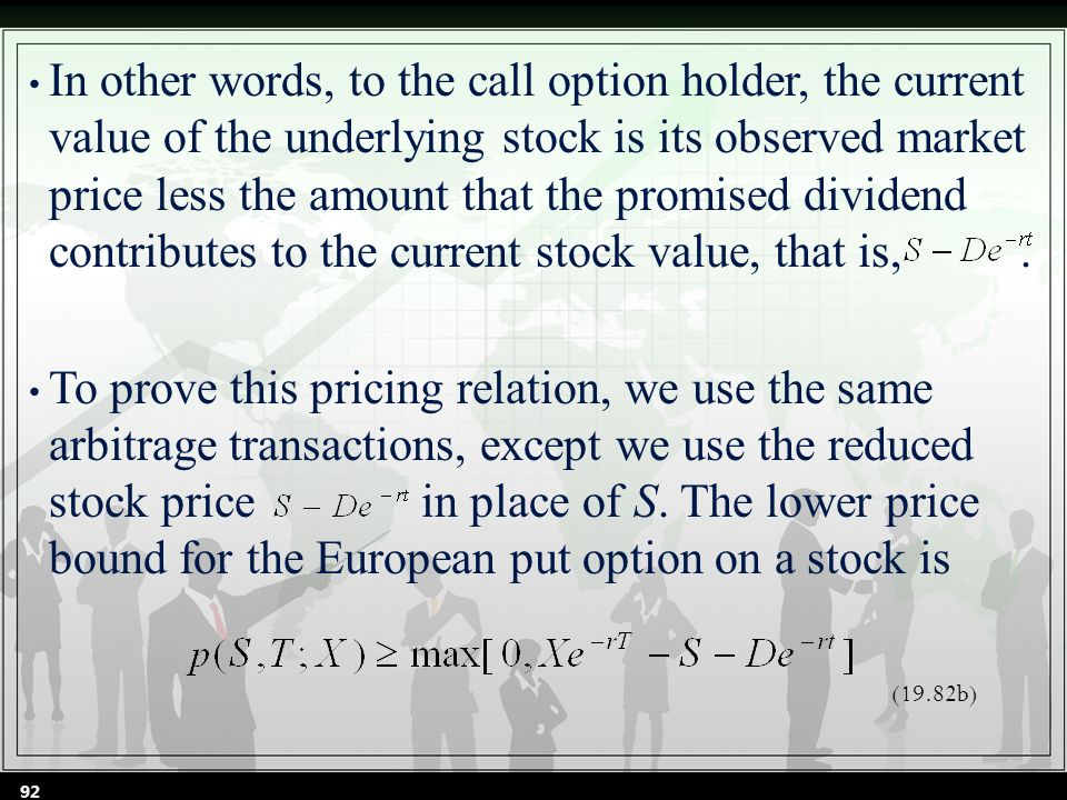 In other words, to the call option holder, the current value of the underlying stock is its observed market price less the amount that the promised dividend contributes to the current stock value, that is,.