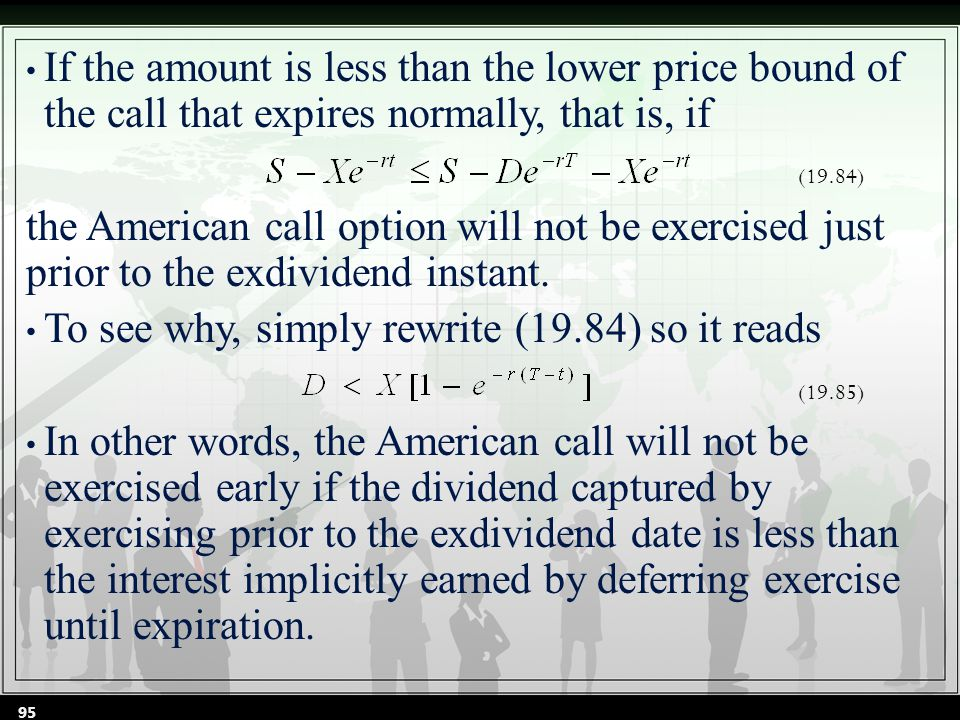 If the amount is less than the lower price bound of the call that expires normally, that is, if the American call option will not be exercised just prior to the exdividend instant.