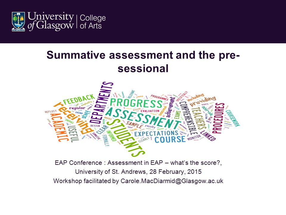 Summative assessment and the pre- sessional EAP Conference : Assessment in EAP – what's the score?, University of St.