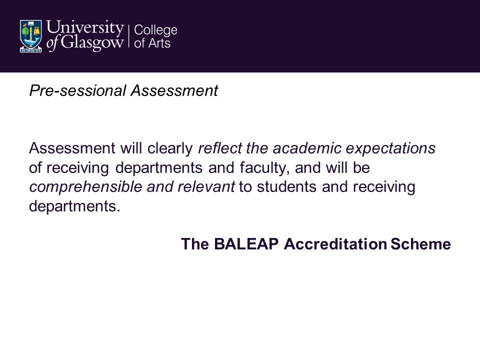 Pre-sessional Assessment Assessment will clearly reflect the academic expectations of receiving departments and faculty, and will be comprehensible and relevant to students and receiving departments.
