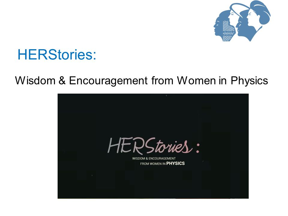 Wisdom & Encouragement from Women in Physics HERStories: