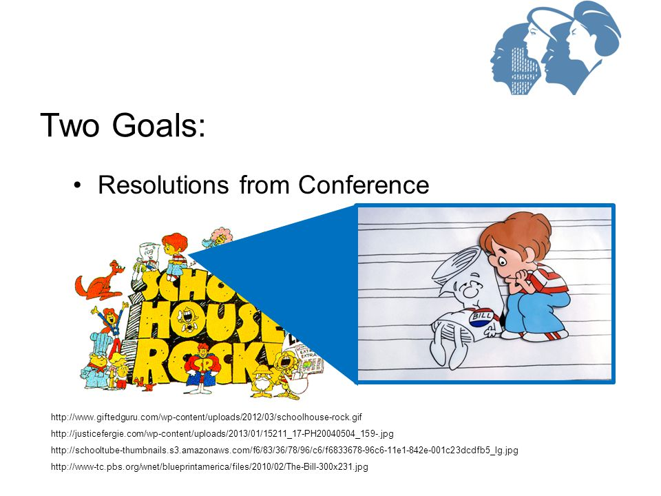 Resolutions from Conference Two Goals: http://www.giftedguru.com/wp-content/uploads/2012/03/schoolhouse-rock.gif http://justicefergie.com/wp-content/u