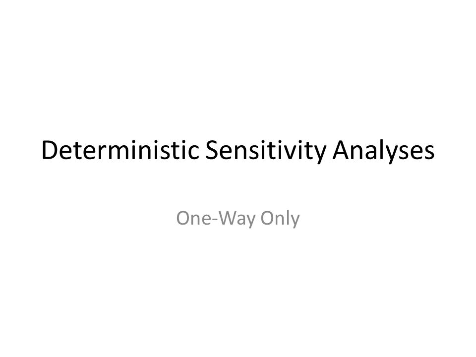 Deterministic Sensitivity Analyses One-Way Only