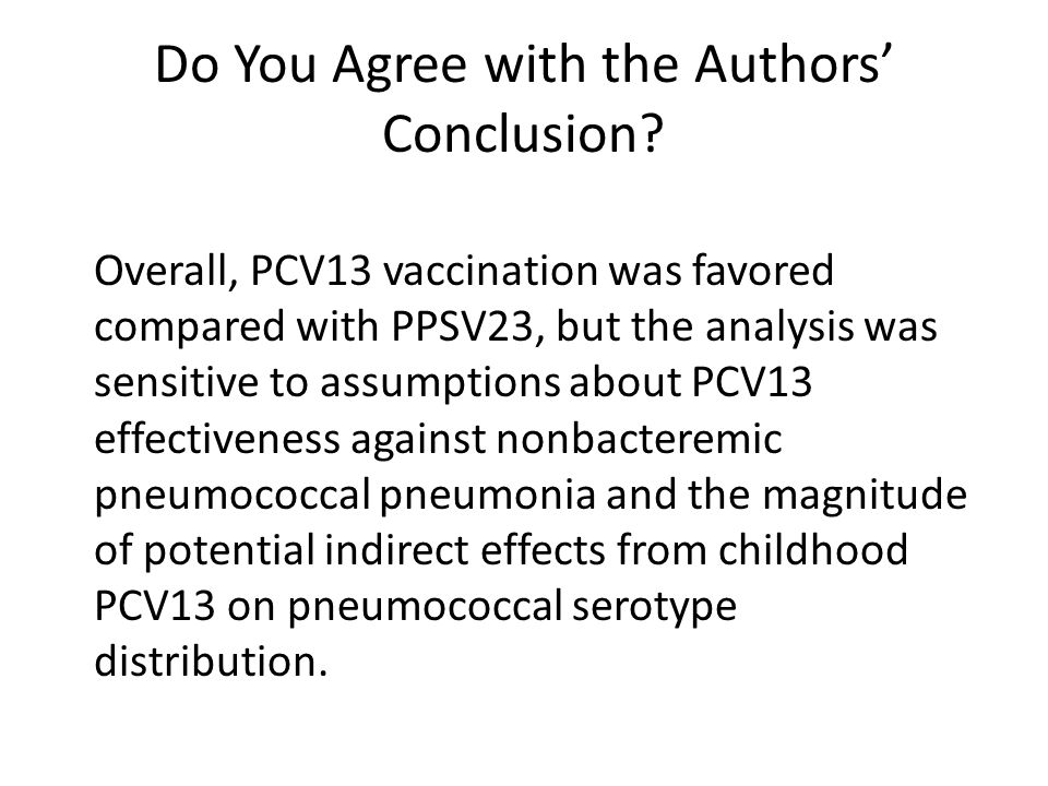 Do You Agree with the Authors' Conclusion? Overall, PCV13 vaccination was favored compared with PPSV23, but the analysis was sensitive to assumptions