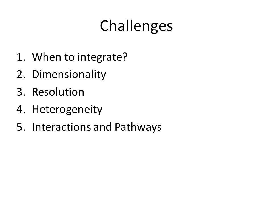Challenges 1.When to integrate.