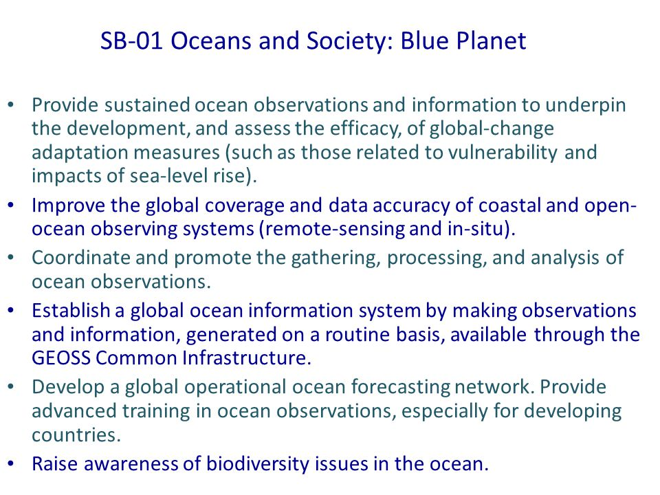 SB-01 Oceans and Society: Blue Planet Provide sustained ocean observations and information to underpin the development, and assess the efficacy, of global-change adaptation measures (such as those related to vulnerability and impacts of sea-level rise).