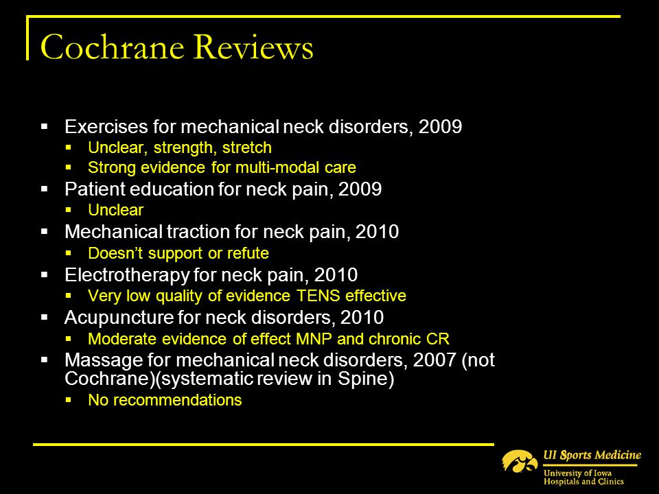 Cochrane Reviews  Exercises for mechanical neck disorders, 2009  Unclear, strength, stretch  Strong evidence for multi-modal care  Patient educati