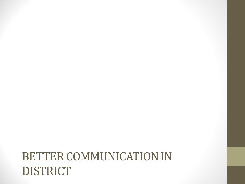 BETTER COMMUNICATION IN DISTRICT