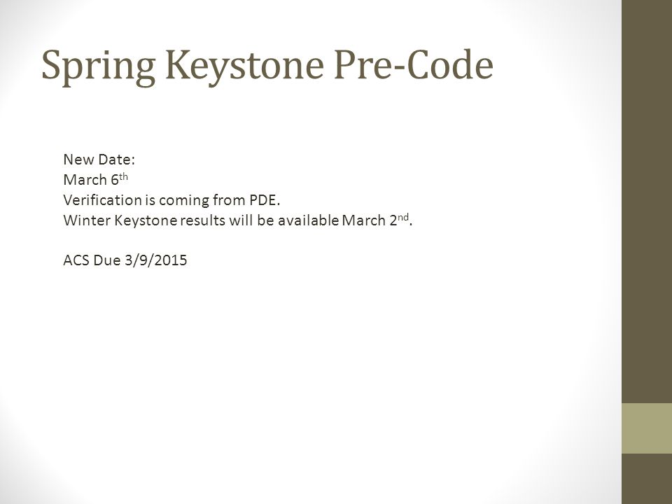 Spring Keystone Pre-Code New Date: March 6 th Verification is coming from PDE.
