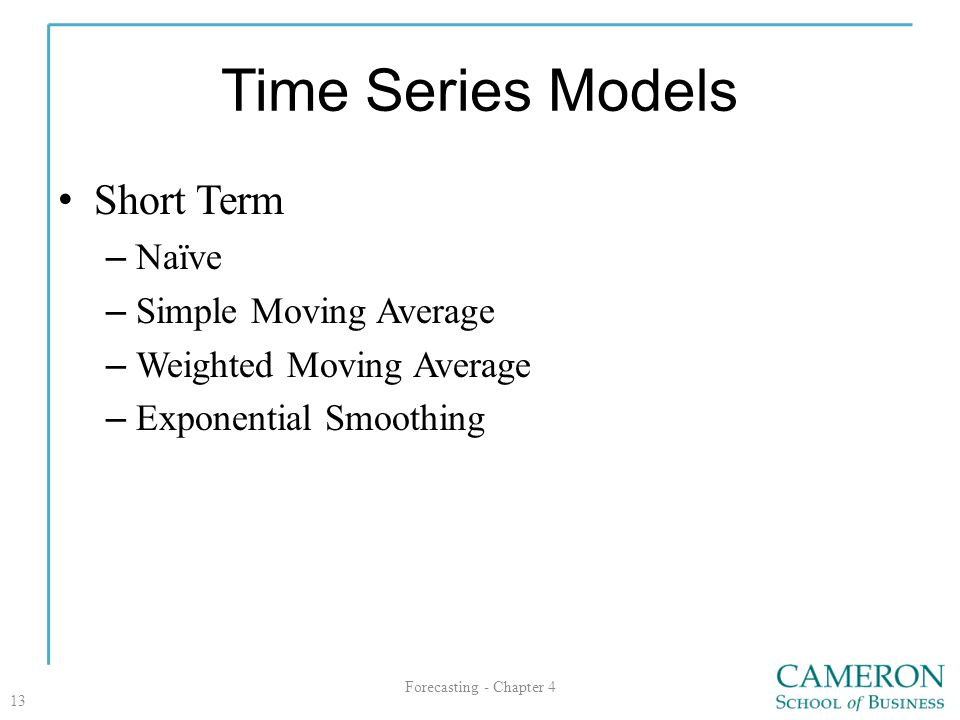 Time Series Models Short Term – Naïve – Simple Moving Average – Weighted Moving Average – Exponential Smoothing Forecasting - Chapter 4 13
