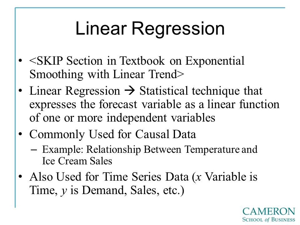 Linear Regression Linear Regression  Statistical technique that expresses the forecast variable as a linear function of one or more independent varia
