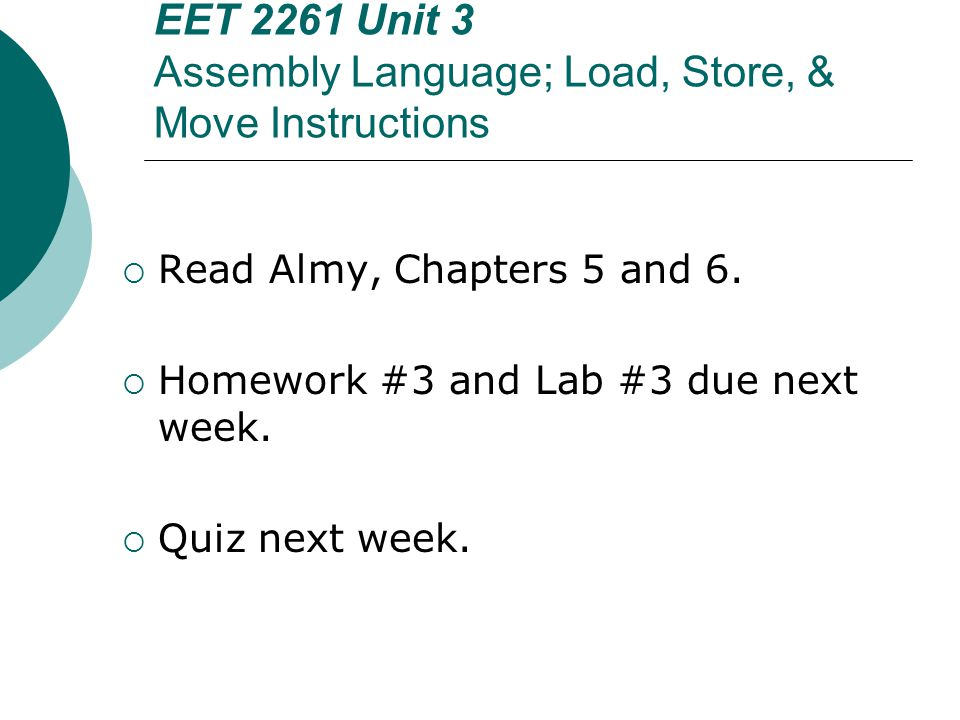 EET 2261 Unit 3 Assembly Language; Load, Store, & Move Instructions  Read Almy, Chapters 5 and 6.
