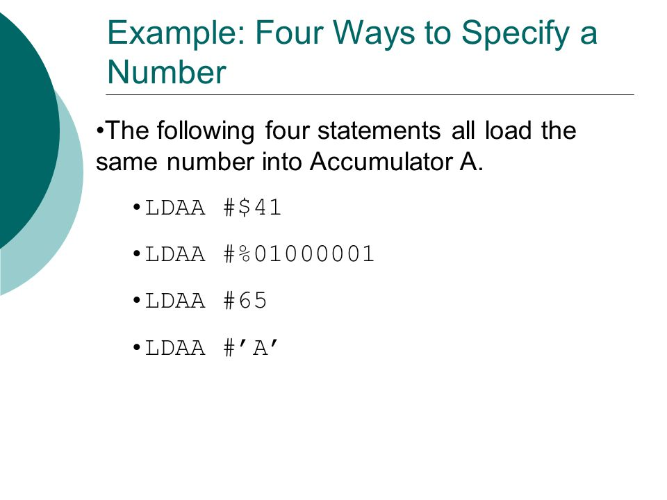 The following four statements all load the same number into Accumulator A.