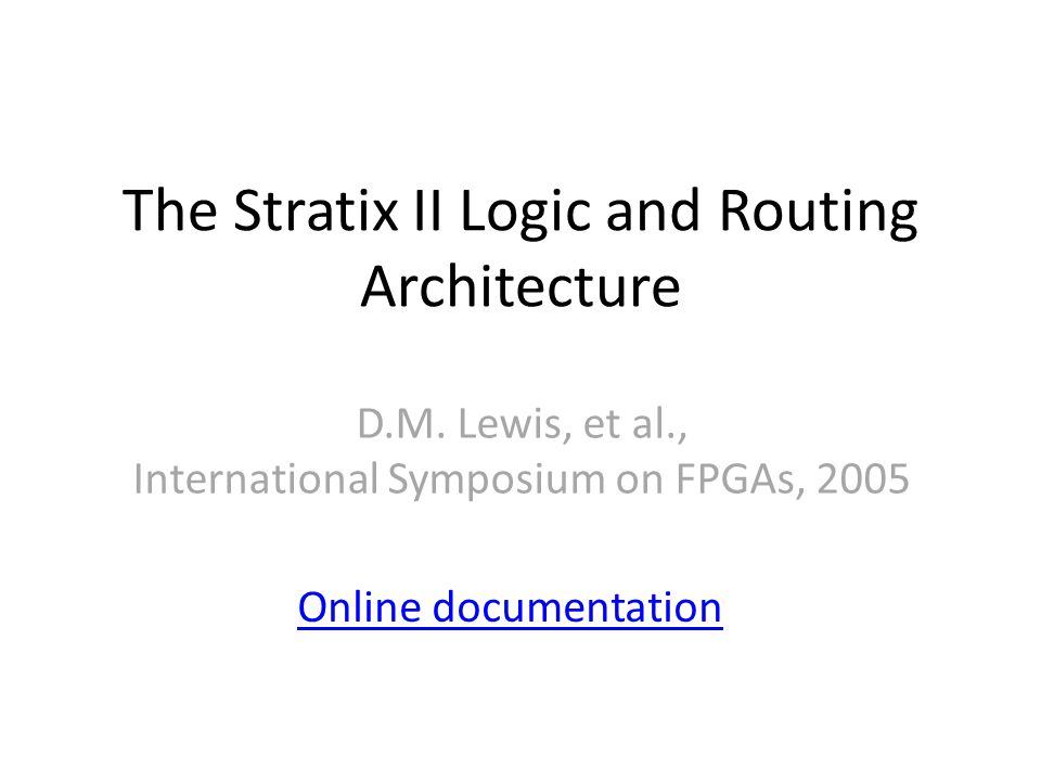 The Stratix II Logic and Routing Architecture D.M.