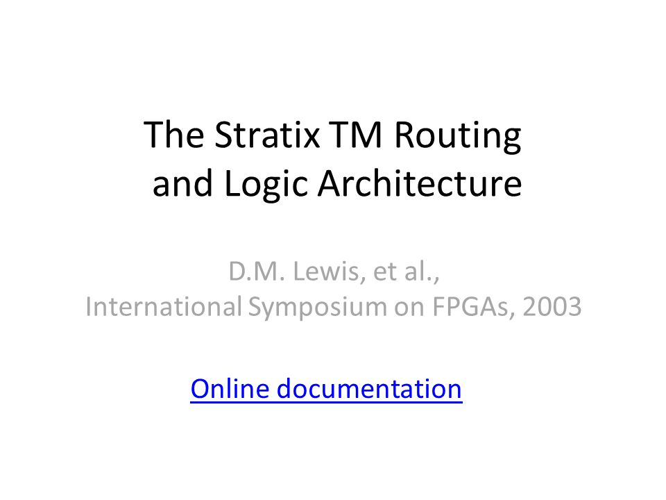 The Stratix TM Routing and Logic Architecture D.M.