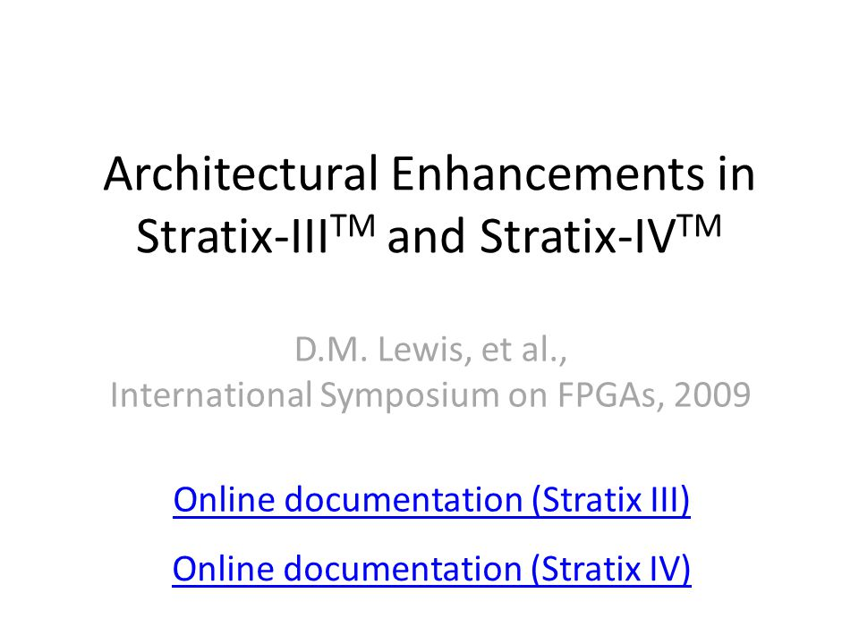 Architectural Enhancements in Stratix-III TM and Stratix-IV TM D.M.