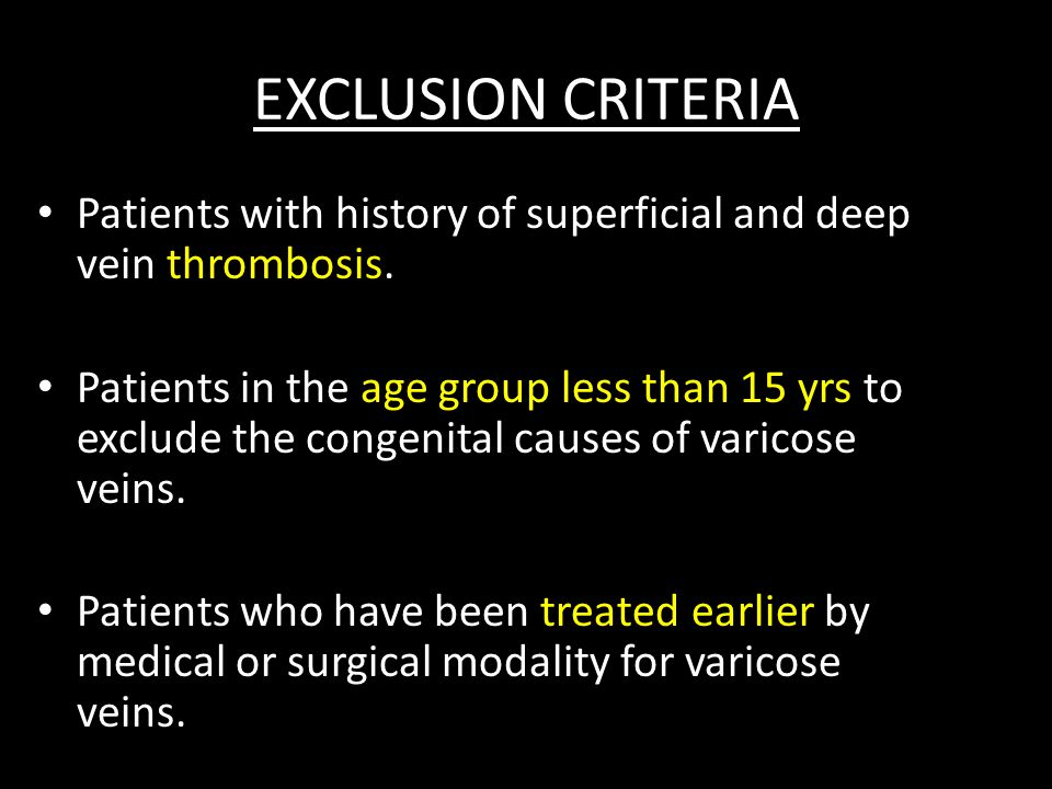 EXCLUSION CRITERIA Patients with history of superficial and deep vein thrombosis.