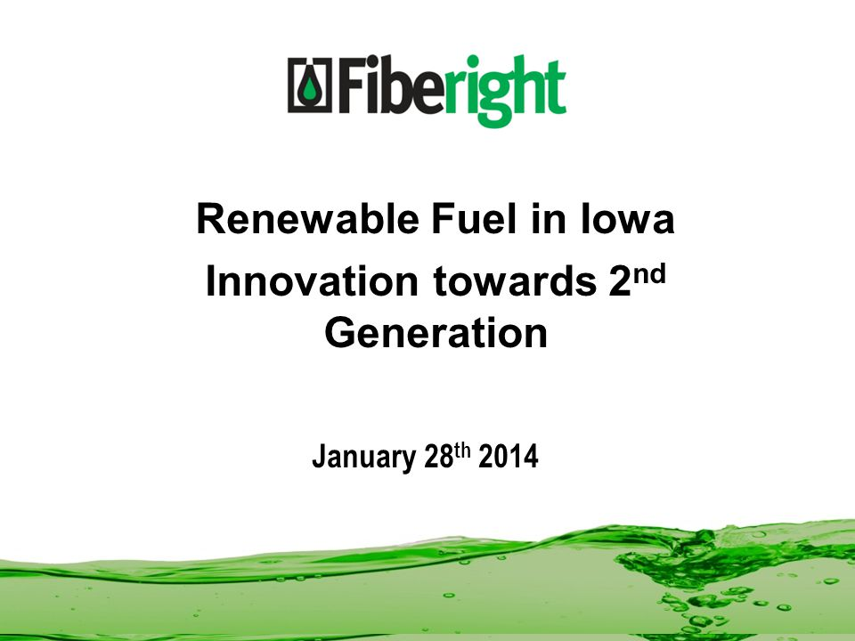 January 28 th 2014 Renewable Fuel in Iowa Innovation towards 2 nd Generation