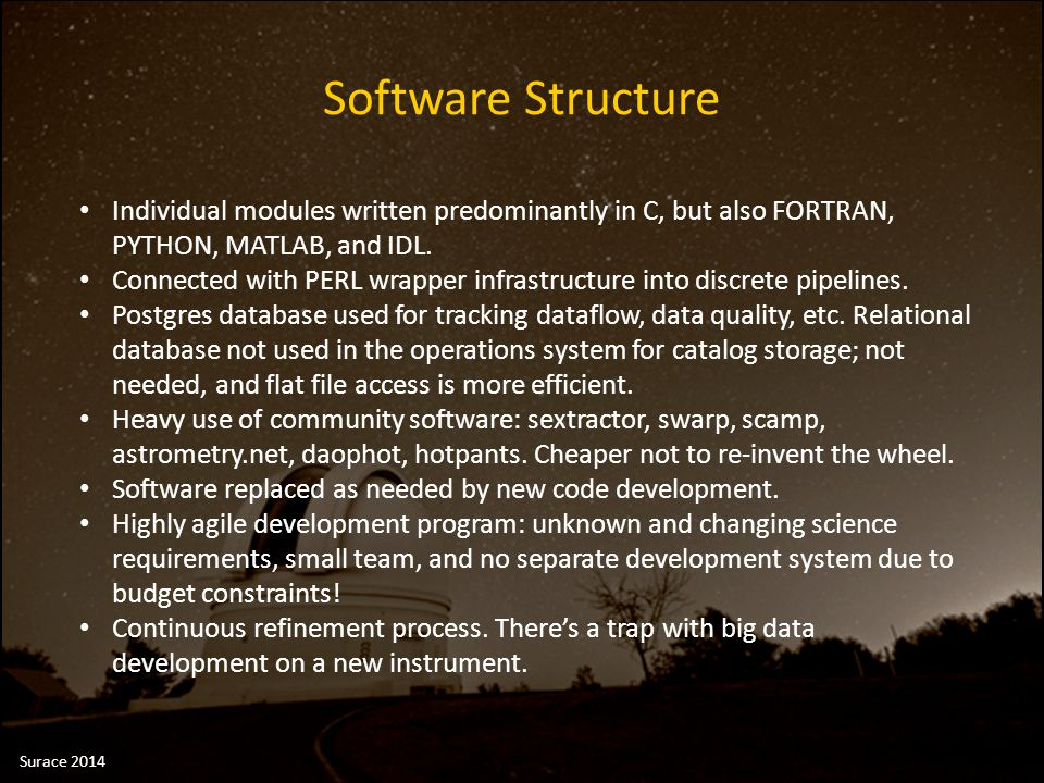 Software Structure Individual modules written predominantly in C, but also FORTRAN, PYTHON, MATLAB, and IDL. Connected with PERL wrapper infrastructur