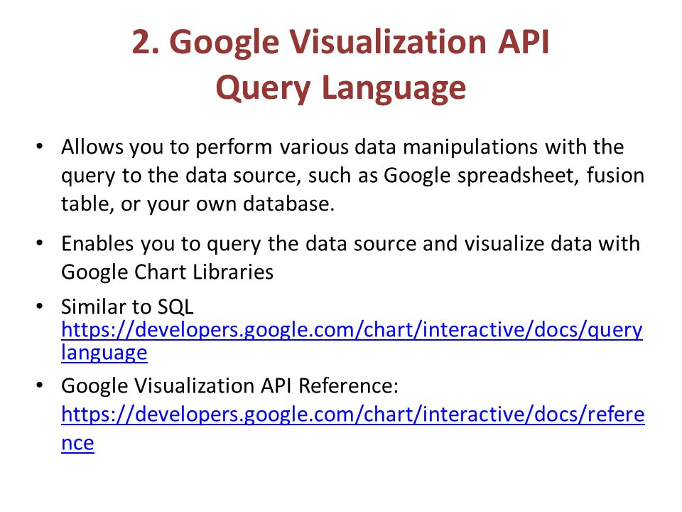 2. Google Visualization API Query Language Allows you to perform various data manipulations with the query to the data source, such as Google spreadsh