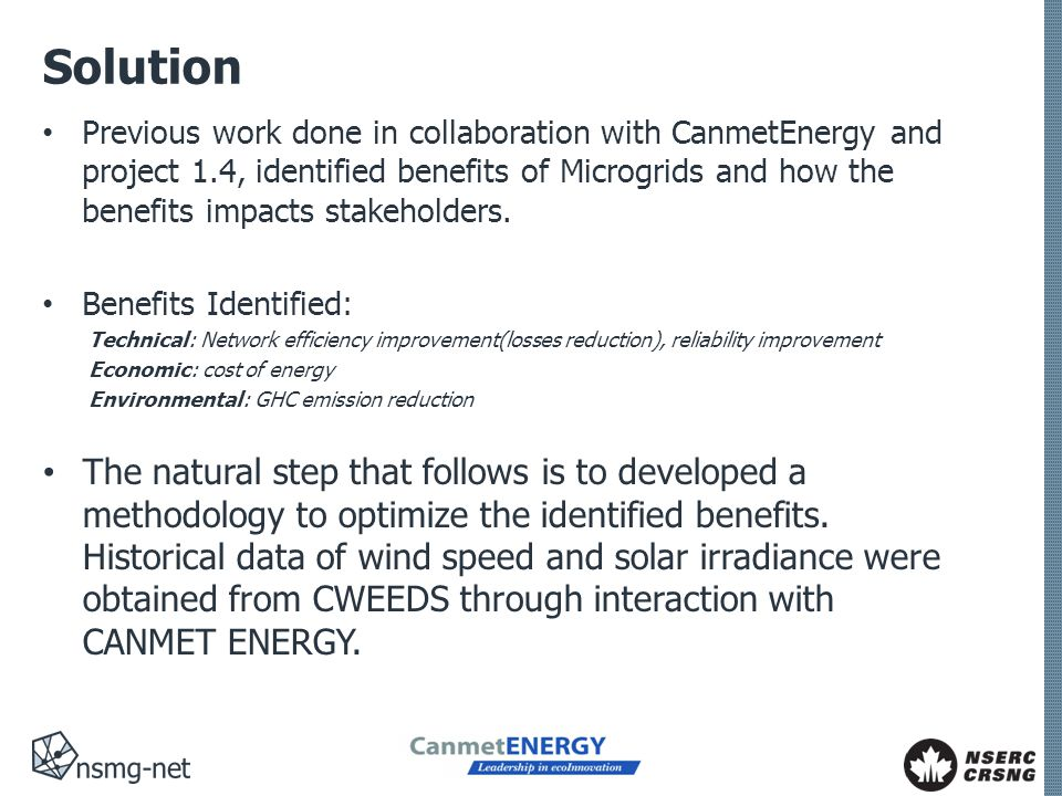 Solution Previous work done in collaboration with CanmetEnergy and project 1.4, identified benefits of Microgrids and how the benefits impacts stakeholders.