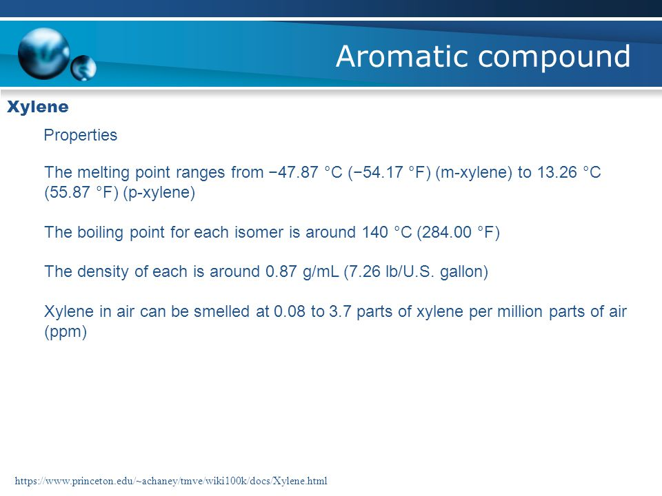 Aromatic compound Xylene Properties The melting point ranges from −47.87 °C (−54.17 °F) (m-xylene) to 13.26 °C (55.87 °F) (p-xylene) The boiling point