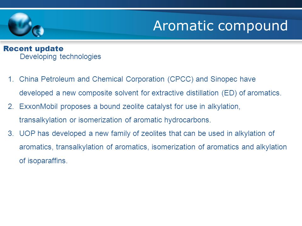 Aromatic compound Recent update Developing technologies 1.China Petroleum and Chemical Corporation (CPCC) and Sinopec have developed a new composite s