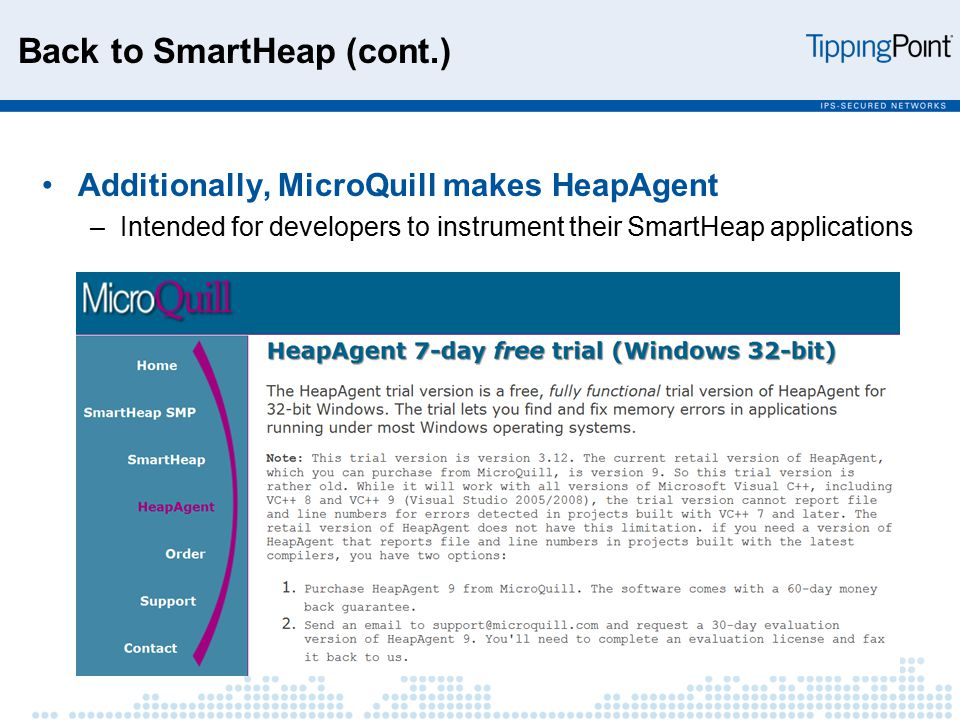 Back to SmartHeap (cont.) Additionally, MicroQuill makes HeapAgent –Intended for developers to instrument their SmartHeap applications