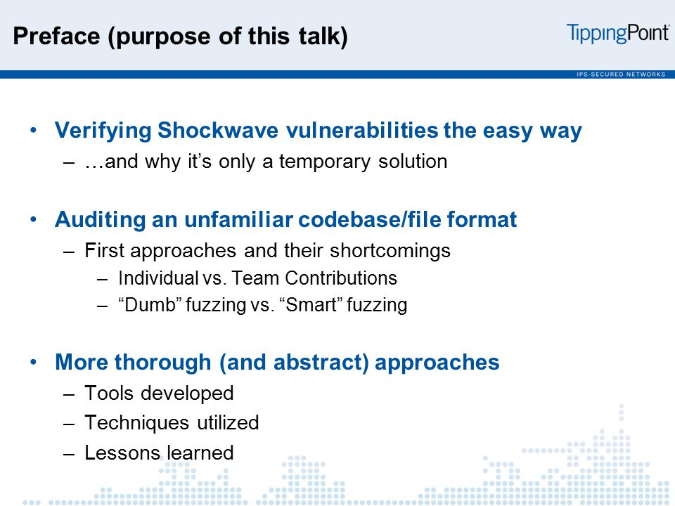 Preface (purpose of this talk) Verifying Shockwave vulnerabilities the easy way –…and why it's only a temporary solution Auditing an unfamiliar codebase/file format –First approaches and their shortcomings –Individual vs.