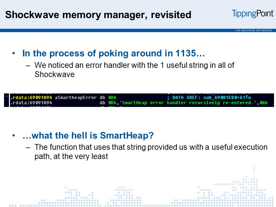 Shockwave memory manager, revisited In the process of poking around in 1135… –We noticed an error handler with the 1 useful string in all of Shockwave …what the hell is SmartHeap.
