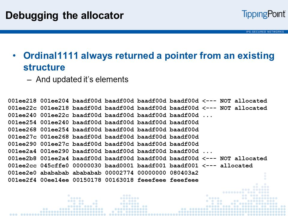 Ordinal1111 always returned a pointer from an existing structure –And updated it's elements 001ee218 001ee204 baadf00d baadf00d baadf00d baadf00d <--- NOT allocated 001ee22c 001ee218 baadf00d baadf00d baadf00d baadf00d <--- NOT allocated 001ee240 001ee22c baadf00d baadf00d baadf00d baadf00d...