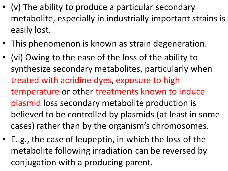 (v) The ability to produce a particular secondary metabolite, especially in industrially important strains is easily lost.