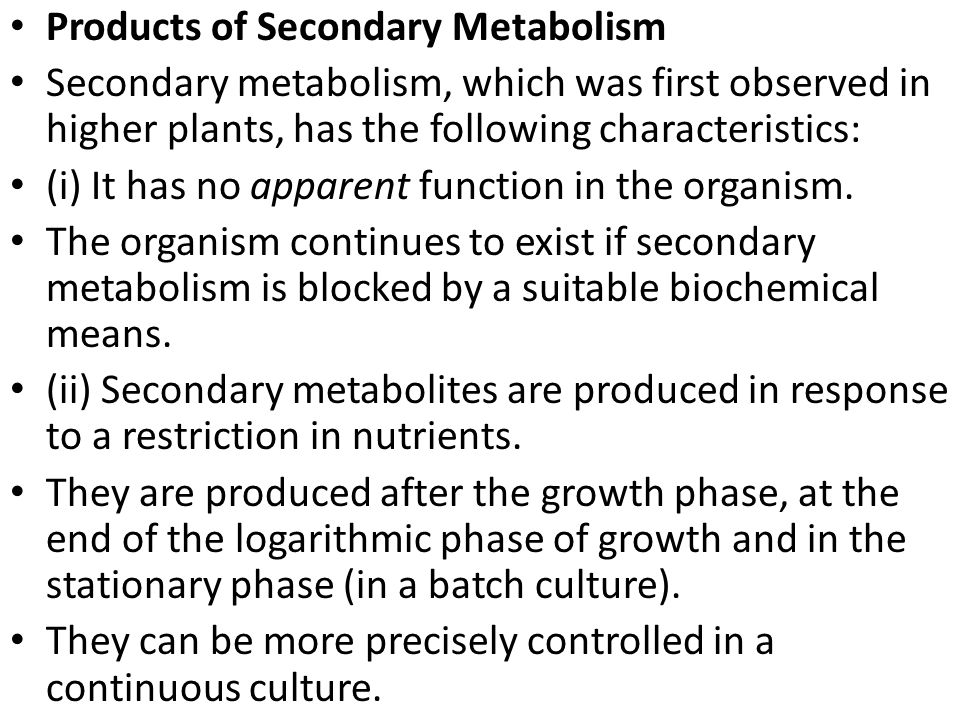 (iii) Secondary metabolism appears to be restricted to some species of plants and microorganisms (and in a few cases to animals).