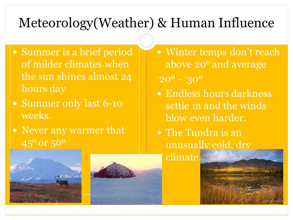 Meteorology(Weather) & Human Influence Summer is a brief period of milder climates when the sun shines almost 24 hours day Summer only last 6-10 weeks