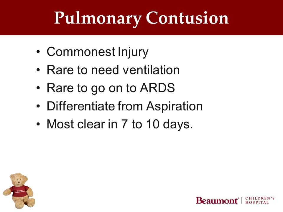 Pulmonary Contusion Commonest Injury Rare to need ventilation Rare to go on to ARDS Differentiate from Aspiration Most clear in 7 to 10 days.
