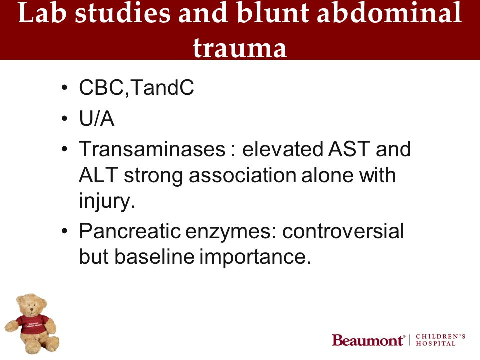 Lab studies and blunt abdominal trauma CBC,TandC U/A Transaminases : elevated AST and ALT strong association alone with injury. Pancreatic enzymes: co