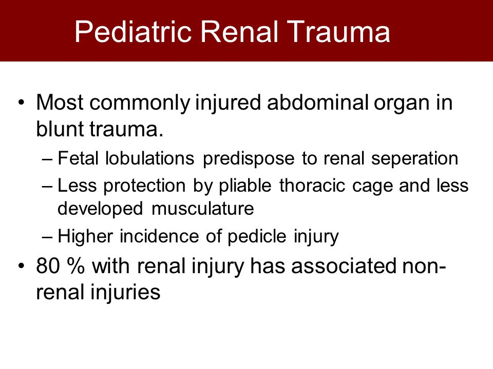 Pediatric Renal Trauma Most commonly injured abdominal organ in blunt trauma.
