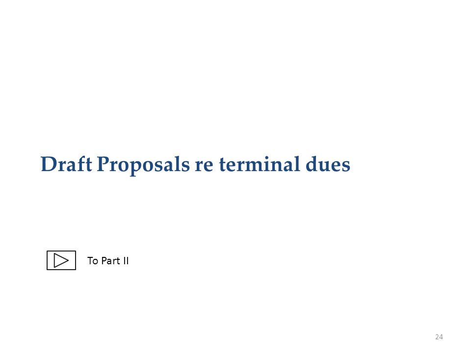 Draft Proposals re terminal dues 24 To Part II