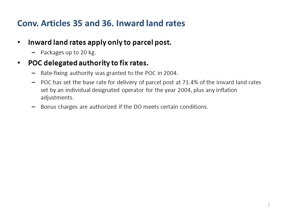 Conv.Articles 35 and 36. Inward land rates Inward land rates apply only to parcel post.