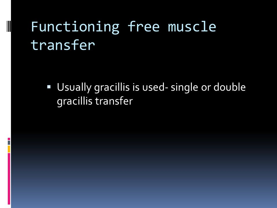Functioning free muscle transfer  Usually gracillis is used- single or double gracillis transfer