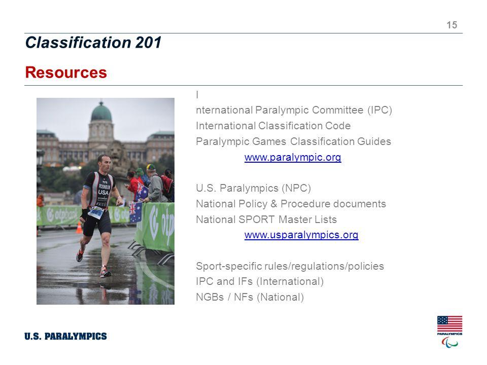 Classification 201 15 Resources 15 I nternational Paralympic Committee (IPC) International Classification Code Paralympic Games Classification Guides www.paralympic.org U.S.