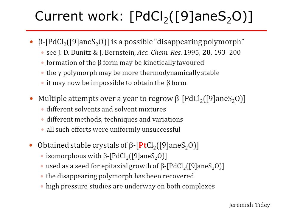 "Current work: [PdCl 2 ([9]aneS 2 O)] β-[PdCl 2 ([9]aneS 2 O)] is a possible ""disappearing polymorph"" see J. D. Dunitz & J. Bernstein, Acc. Chem. Res."