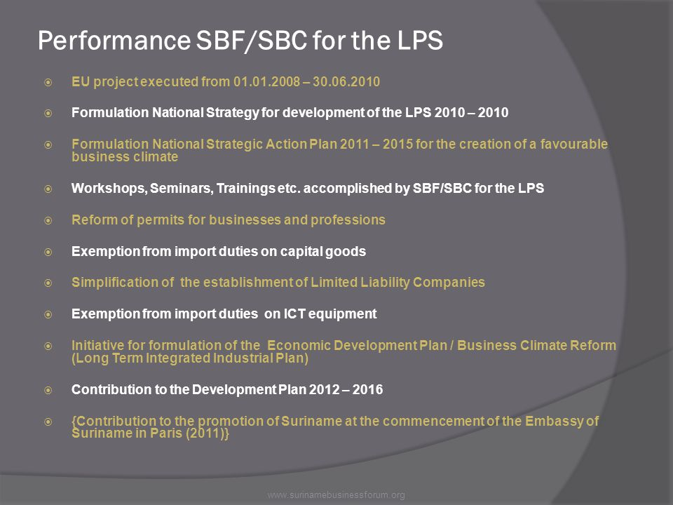 Performance SBF/SBC for the LPS  EU project executed from 01.01.2008 – 30.06.2010  Formulation National Strategy for development of the LPS 2010 – 2010  Formulation National Strategic Action Plan 2011 – 2015 for the creation of a favourable business climate  Workshops, Seminars, Trainings etc.