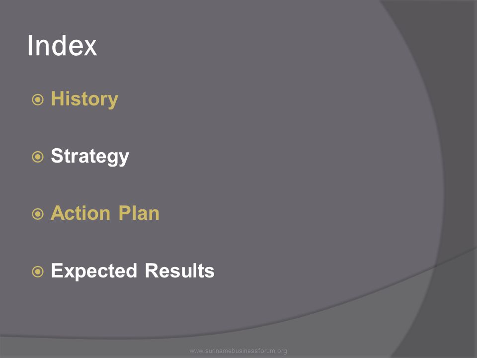 Index  History  Strategy  Action Plan  Expected Results www.surinamebusinessforum.org
