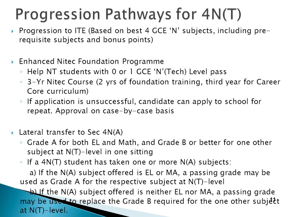  Progression to ITE (Based on best 4 GCE 'N' subjects, including pre- requisite subjects and bonus points)  Enhanced Nitec Foundation Programme ◦ He