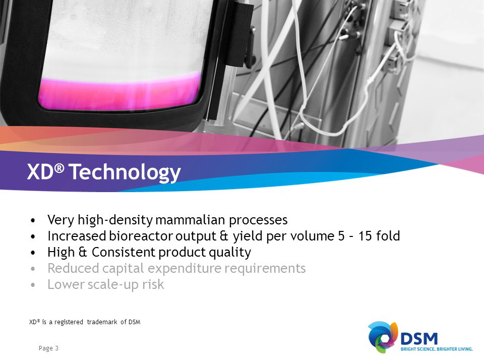 Page 3 Very high-density mammalian processes Increased bioreactor output & yield per volume 5 – 15 fold High & Consistent product quality Reduced capi