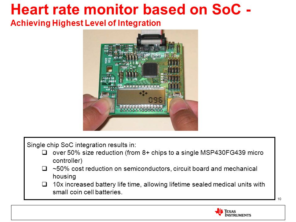 10 Heart rate monitor based on SoC - Achieving Highest Level of Integration Single chip SoC integration results in:  over 50% size reduction (from 8+