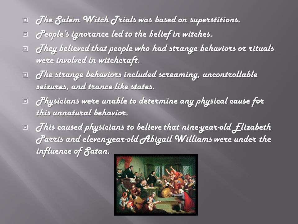  The Salem Witch Trials was based on superstitions.