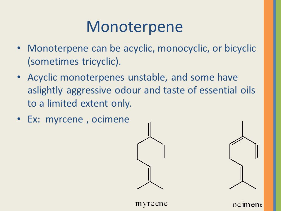 Monoterpene Monoterpene can be acyclic, monocyclic, or bicyclic (sometimes tricyclic).